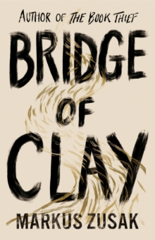 Bridge of Clay : From bestselling author of The Book Thief, Hardback Book