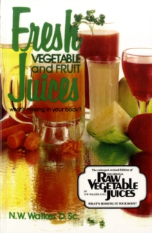 Fresh Vegetable and Fruit Juices : What's Missing in Your Body, Paperback / softback Book