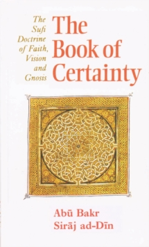 Book of Certainty : Sufi Doctrine of Faith, Vision and Gnosis, Paperback / softback Book