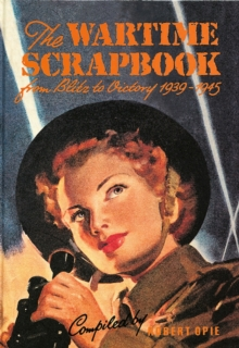 Wartime Scrapbook : From Blitz to Victory 1939-1945, Hardback Book