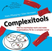 Complexitools : How to (re)vitalize work and make organizations fit for a complex world