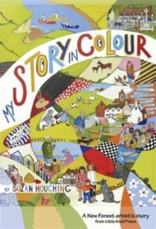 My Story in Colour : A New Forest Artist's Story, Paperback / softback Book