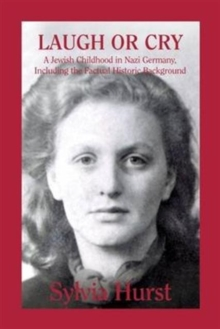 Laugh or Cry: A Jewish Childhood in Nazi Germany, Including the Factual Historic Background, Hardback Book