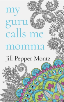 My Guru Calls Me Momma : Learning About Life From The Dotty Lama
