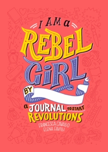 I Am a Rebel Girl : A Journal to Start Revolutions, Hardback Book