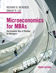 Microeconomics for MBAs : The Economic Way of Thinking for Managers, Hardback Book