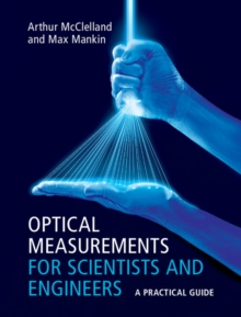 Optical Measurements for Scientists and Engineers : A Practical Guide, Hardback Book