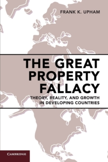The Great Property Fallacy : Theory, Reality, and Growth in Developing Countries, Paperback / softback Book
