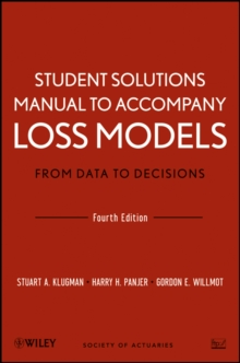Student Solutions Manual to Accompany Loss Models: From Data to Decisions, Fourth Edition, Paperback / softback Book