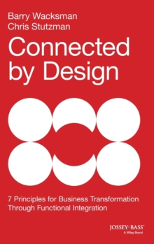 Connected by Design : Seven Principles for Business Transformation Through Functional Integration, Hardback Book