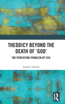 Theodicy Beyond the Death of 'God' : The Persisting Problem of Evil, Hardback Book