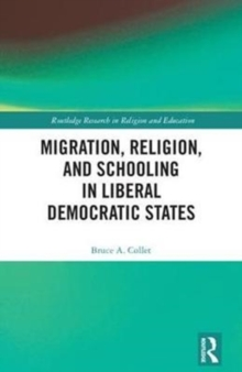 Migration, Religion, and Schooling in Liberal Democratic States, Hardback Book
