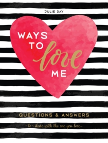 Ways to Love Me : Questions and Answers to Share with the One You Love, Hardback Book