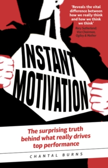 Instant Motivation : The surprising truth behind what really drives top performance, Paperback / softback Book