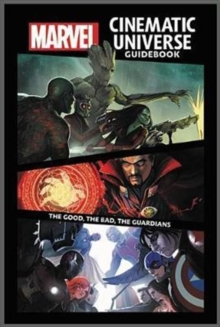 Marvel Cinematic Universe Guidebook: The Good, The Bad, The Guardians, Hardback Book