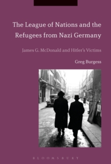The League of Nations and the Refugees from Nazi Germany : James G. McDonald and Hitler's Victims, Paperback / softback Book
