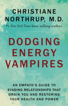 Dodging Energy Vampires : An Empath's Guide to Evading Relationships That Drain You and Restoring Your Health and Power, Paperback / softback Book