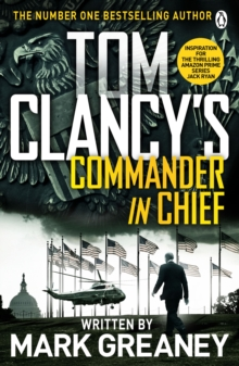 Tom Clancy's Commander-in-Chief : INSPIRATION FOR THE THRILLING AMAZON PRIME SERIES JACK RYAN, Paperback Book