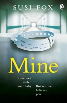 Mine : Someone's stolen your baby. But no one believes you. The edge-of-your-seat psychological thriller you don't want to miss, Paperback / softback Book