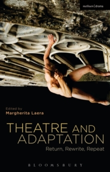 Theatre and Adaptation : Return, Rewrite, Repeat, Paperback / softback Book