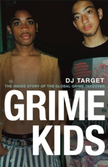 Grime Kids : The Inside Story of the Global Grime Takeover, Hardback Book