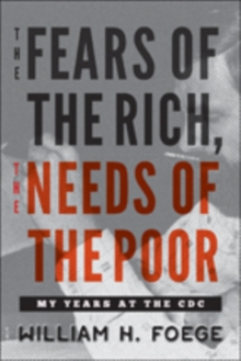 The Fears of the Rich, The Needs of the Poor : My Years at the CDC, Hardback Book