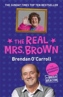 The Real Mrs. Brown : The Authorised Biography of Brendan O'Carroll, Paperback Book