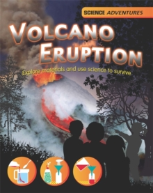 Science Adventures: Volcano Eruption! - Explore materials and use science to survive, Paperback / softback Book