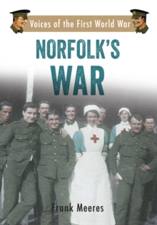 Norfolk's War : Voices of the First World War, Paperback / softback Book