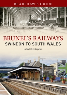 Bradshaw's Guide Brunel's Railways Swindon to South Wales : Volume 2, Paperback / softback Book