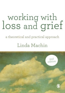 Working with Loss and  Grief : A Theoretical and Practical Approach, Paperback / softback Book