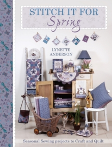 Stitch It For Spring : Seasonal Sewing Projects to Craft and Quilt, Paperback / softback Book
