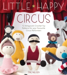 Little Happy Circus : 12 amigurumi crochet toy patterns for your favourite circus performers, Paperback Book