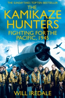 The Kamikaze Hunters : The Men Who Fought for the Pacific, 1945, Paperback / softback Book