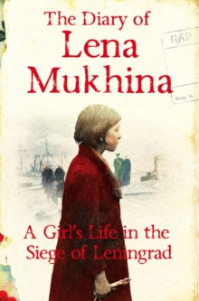 The Diary of Lena Mukhina : A Girl's Life in the Siege of Leningrad, Paperback / softback Book