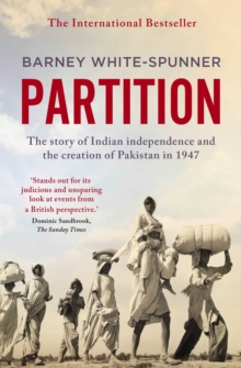 Partition : The story of Indian independence and the creation of Pakistan in 1947, Paperback / softback Book