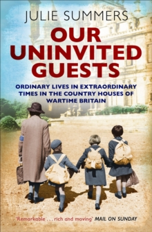 Our Uninvited Guests : Ordinary Lives in Extraordinary Times in the Country Houses of Wartime Britain, Paperback / softback Book