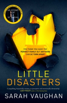 Little Disasters : the compelling and thought-provoking new novel from the author of the Sunday Times bestseller Anatomy of a Scandal, Hardback Book