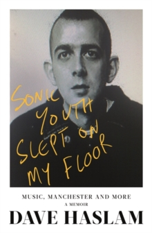Sonic Youth Slept On My Floor : Music, Manchester, and More: A Memoir, Hardback Book
