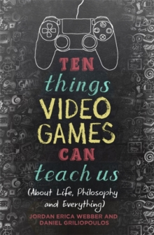 Ten Things Video Games Can Teach Us : (about life, philosophy and everything), Paperback Book