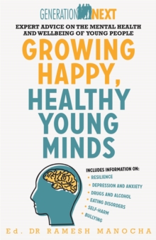 Growing Happy, Healthy Young Minds : Expert Advice on the Mental Health and Wellbeing of Young People, Paperback / softback Book