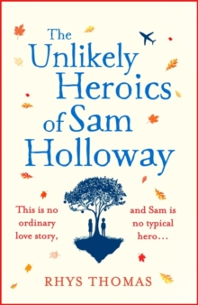The Unlikely Heroics of Sam Holloway : A superhero story with a big heart, Paperback / softback Book