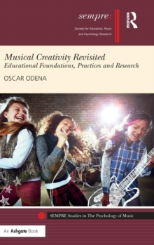 Musical Creativity Revisited : Educational Foundations, Practices and Research, Hardback Book