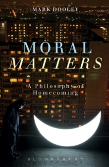 Moral Matters : A Philosophy of Homecoming, Hardback Book