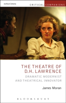 The Theatre of D.H. Lawrence : Dramatic Modernist and Theatrical Innovator, Paperback / softback Book