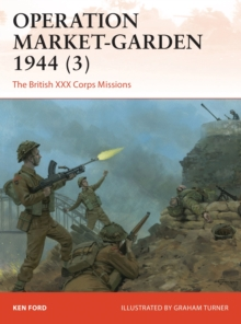 Operation Market-Garden 1944 3 : The British XXX Corps Missions, Paperback Book