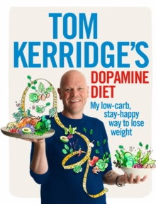 Tom Kerridge's Dopamine Diet : My low-carb, stay-happy way to lose weight, Hardback Book