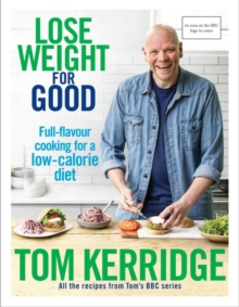 Tom Kerridge: Lose Weight for Good : Full-flavour cooking for a low-calorie diet