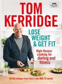 Lose Weight & Get Fit : All of the recipes from Tom's BBC cookery series, Hardback Book