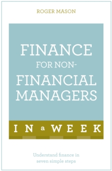 Finance For Non-Financial Managers In A Week : Understand Finance In Seven Simple Steps, Paperback / softback Book